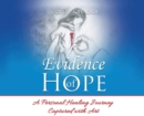 Image for Evidence of Hope : A Personal Healing Journey Captured with Art