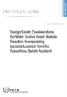 Image for Design Safety Considerations for Water Cooled Small Modular Reactors Incorporating Lessons Learned from the Fukushima Daiichi Accident
