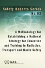 Image for A Methodology for Establishing a National Strategy for Education and Training in Radiation, Transport and Waste Safety