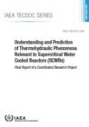 Image for Understanding and Prediction of Thermohydraulic Phenomena Relevant to Supercritical Water Cooled Reactors (SCWRs) : Final Report of a Coordinated Research Project