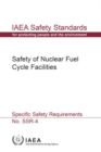 Image for Safety Of Nuclear Fuel Cycle Facilities : IAEA Safety Standards Series No. SSR-4
