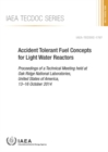 Image for Accident Tolerant Fuel Concepts for Light Water Reactors : Proceedings of a Technical Meeting Held at Oak Ridge National Laboratories, United States of America, 13-16 October 2014