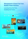 Image for Management of Spent Fuel from Nuclear Power Reactors : Learning from the Past, Enabling the Future