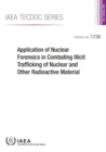 Image for Application of nuclear forensics in combating illicit trafficking of nuclear and other radioactive material