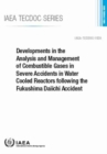 Image for Developments in the Analysis and Management of Combustible Gases in Severe Accidents in Water Cooled Reactors following the Fukushima Daiichi Accident