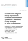 Image for Severe Accident Mitigation through Improvements in Filtered Containment Vent Systems and Containment Cooling Strategies for Water Cooled Reactors : Proceedings of a Technical Meeting on Severe Acciden