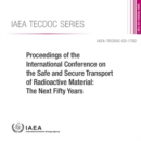 Image for Proceedings of the International Conference on the Safe and Secure Transport of Radioactive Material : The Next Fifty Years