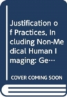 Image for Justification of Practices, Including Non-Medical Human Imaging : General Safety Guide