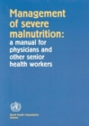Image for Management of severe malnutrition  : a manual for physicians and other senior health workers