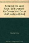 Image for Keeping the Land Alive : Soil Erosion - Its Causes and Cures (FA0 soils bulletin)