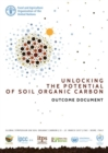 Image for Unlocking the potential of soil organic carbon - outcome document : of the Global Symposium on Soil Organic Carbon 2017, 21-23 March 2017 - FAO Headquarters, Rome, Italy