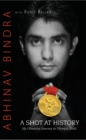 Image for A Shot At History : My Obsessive Journey To Olympic Gold