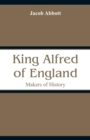 Image for King Alfred of England : Makers of History