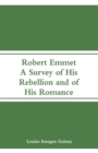 Image for Robert Emmet : A Survey of His Rebellion and of His Romance