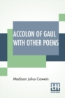 Image for Accolon Of Gaul With Other Poems