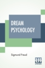 Image for Dream Psychology : Psychoanalysis For Beginners. Authorized English Translation By Montague David Eder With An Introduction By Andre Tridon