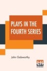 Image for Plays In The Fourth Series : Fourth Series Plays Of Galsworthy (Complete)