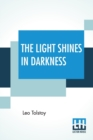 Image for The Light Shines In Darkness : (Drama) Translated by Louise Maude And Aylmer Maude