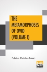 Image for The Metamorphoses Of Ovid (Volume I) : Literally Translated Into English Prose, With Copious Notes and Explanations By Henry T. Riley, With An Introduction By Edward Brooks, Jr.