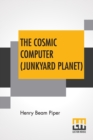 Image for The Cosmic Computer (Junkyard Planet)