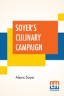 Image for Soyer's Culinary Campaign : Being Historical Reminiscences Of The Late War. With The Plain Art Of Cookery For Military And Civil Institutions, The Army, Navy, Public, Etc. Etc.