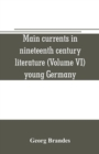Image for Main currents in nineteenth century literature (Volume VI) young Germany