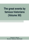 Image for The great events by famous historians (Volume XII) : a comprehensive and readable account of the world's history, emphasizing the more important events, and presenting these as complete narratives in