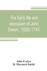 Image for The early life and education of John Evelyn, 1620-1741
