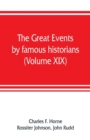 Image for The great events by famous historians (Volume XIX) : a comprehensive and readable account of the world's history, emphasizing the more important events, and presenting these as complete narratives in