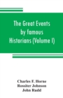 Image for The great events by famous historians (Volume I) : a comprehensive and readable account of the world's history, emphasizing the more important events, and presenting these as complete narratives in th