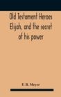 Image for Old Testament Heroes Elijah, and the secret of his power