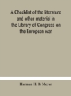 Image for A checklist of the literature and other material in the Library of Congress on the European war