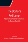 Image for The Doctor's Red Lamp A Book of Short Stories Concerning the Doctor's Daily Life
