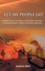 Image for Let My People Go : A Glimpse into the History of Christian Communtity in Chamarajanagara Villages, Karnataka (1908-1947)