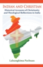 Image for Indian and Christian : Historical Accounts of Christianity and Theological Reflections in India