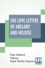 Image for The Love Letters Of Abelard And Heloise : Translated From The Original Latin And Now Reprinted From The Edition Of 1722: Together With A Brief Account Of Their Lives And Work By Ralph Seymour
