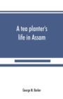Image for A tea planter's life in Assam
