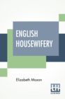 Image for English Housewifery : Exemplified In Above Four Hundred And Fifty Receipts, Giving Directions In Most Parts Of Cookery
