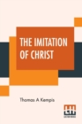 Image for The Imitation Of Christ : Translated By Rev. William Benham