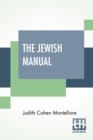 Image for The Jewish Manual : Or Practical Information In Jewish And Modern Cookery, With A Collection Of Valuable Recipes & Hints Relating To The Toilette Edited By A Lady