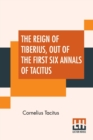 Image for The Reign Of Tiberius, Out Of The First Six Annals Of Tacitus : With His Account Of Germany, And Life Of Agricola, Translated By Thomas Gordon, Edited By Arthur Galton