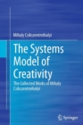 Image for The Systems Model of Creativity : The Collected Works of Mihaly Csikszentmihalyi