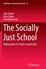 Image for The Socially Just School : Making Space for Youth to Speak Back