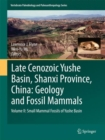 Image for Late Cenozoic Yushe Basin, Shanxi Province, China  : geology and fossil mammalsVolume II,: Small mammal fossils of Yushe Basin