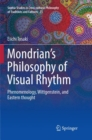 Image for Mondrian's Philosophy of Visual Rhythm : Phenomenology, Wittgenstein, and Eastern thought