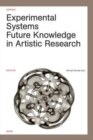 Image for Experimental Systems : Future Knowledge in Artistic Research