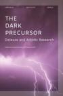 Image for The dark precursor  : Deleuze and artistic research