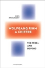 Image for Wolfgang Rihm, a Chiffre : The 1980s and Beyond