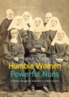 Image for Humble Women, Powerful Nuns : A Female Struggle for Autonomy in a Men's Church