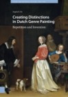 Image for Creating Distinctions in Dutch Genre Painting : Repetition and Invention